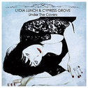 LYDIA LUNCH&CYPRESS GROVE - Under the covers LP/CD