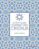 Le petit guide complet des cristaux, Pierres de Lumière, tarots, lithothérpie, bien-être, ésotérisme