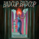 BAD COP/BAD COP - Warriors