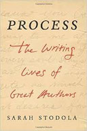 Sarah Stodola's Process: The Writing Lives of Great Authors