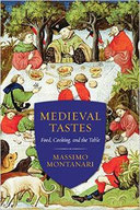 Massimo Montanari's Medieval Tastes: Art and Traditions of the Table