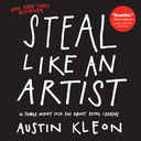 Austin Kleon's Steal Like an Artist: 10 Things Nobody Told You about Being Creative