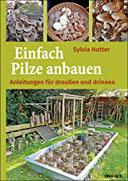 Einfach Pilze anbauen Anleitungen für drinnen und draußen