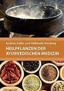 Heilpflanzen der Ayurvedischen Medizin Ein praktisches Handbuch über Zubereitung, Wirkung und Anwendung von über 220 Ayurvedischen Heilpflanzen und ... Mit 340 Abbildungen und 400 Tabellen