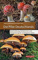 Die Pilze Deutschlands Beschreibung, Vorkommen und Verwendung der wichtigsten Arten
