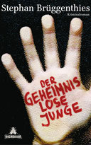 Stephan Brüggenthies, Der geheimnislose Junge, Gebunden, 510 Seiten, Euro 16,95