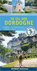 Im Tal der Dordogne: 42 Wander- und Entdeckertouren Reiseführer Dordogne