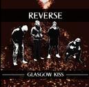 REVERSE - Glasgow Kiss