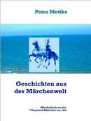 Petra Mettke/Geschichten aus der Märchenwelt 1. Märchenbuch der ™Gigabuch Bibliothek von 2014/ISBN 978-3-734712-37-1
