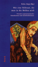 Britta Jürgs (Hg.): Wie eine Nilbraut, die man in die Wellen wirft. Portraits expressionistischer Künstlerinnen und Schriftstellerinnen