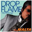 Drop Flame / MALTA