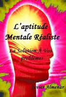 L`APTITUDE MENTALE RÉALISTE, La solution à vos problèmes