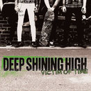 DEEP SHINING HIGH - Victim of time