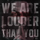 Louder than you