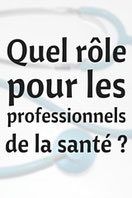 Quel rôle pour les professionnels de la santé ?