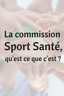 La commission Sport Santé, qu'est ce que c'est ?