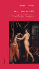 Salean A. Maiwald: Von Frauen enthüllt. Aktdarstellungen durch Künstlerinnen vom Mittelalter bis zur Gegenwart