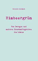 Himbeergrün - Von Zwergen und anderen Ernsthaftigkeiten des Lebens. Von Berenike Goldbach