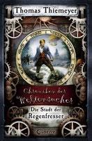 Thomas Thiemeyer, Chroniken der Weltensucher - Die Stadt der Regenfresser, Gebunden, 447 Seiten, € 16,90