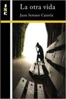 Portada de la novela 'La otra vida' (versión impresa), cuyo autor es Juan Serrano Cazorla