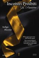 La passione. Incontri proibiti di Bloome Indigo      Prezzo:  € 9,90     ISBN: 9788854148772     Editore: Newton Compton [collana: Anagramma]     Genere: Varia     Dettagli: p. 286