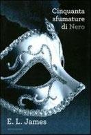 Cinquanta sfumature di nero di James E. L.      Prezzo:  € 14,90     ISBN: 9788804623243     Editore: Mondadori [collana: Omnibus]     Genere: Narrativa / Erotica     Dettagli: p. 594
