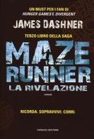 La rivelazione. Maze Runner. Vol. 3 di Dashner James      Prezzo:  € 14,90     ISBN: 9788834729892     Editore: Fanucci     Genere: Fantascienza     Dettagli: p. 341