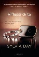 Riflessi di te. The crossfire series. Vol. 2 di Day Sylvia      Prezzo:  € 14,90     ISBN: 9788804628354     Editore: Mondadori [collana: Omnibus]     Genere: Narrativa / Rosa     Dettagli: p. 310