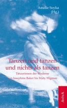 Amelie Soyka (Hg.): Tanzen und tanzen und nichts als tanzen. Tänzerinnen der Moderne von Josephine Baker bis Mary Wigman