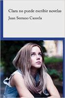 Portada de la novela 'Clara no puede escribir novelas' (versión impresa), cuyo autor es Juan Serrano Cazorla.