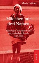 Maria Leitner: Mädchen mit drei Namen. Reportagen aus Deutschland und ein Berliner Roman 1928-1933