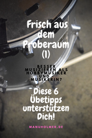 Frisch aus dem Proberaum - 6 praktische Übetipps für Hobbymusiker