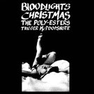 Bloodlights / Christmas / The Poly​-​Esters / Trigger McPoopshute