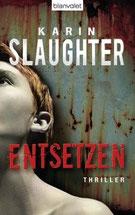 Karin Slaughter: Entsetzen, Gebunden, 512 Seiten, € 19,99