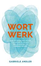 WortWerk - Das Journaling-Buch für mehr Klarheit, Gelassenheit und Lebensfreude Arbeitsbuch von Gabriele Andler - Mehr Achtsamkeit durch Journaling