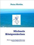 Petra Mettke/Michaels Königsmärchen 2. Märchenbuch aus dem ™Gigabuch Michael/2014/ISBN 978-3-734712-52-4