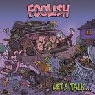 "FOOLISH ""Let's talk"""