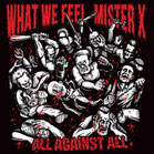 WHAT WE FEEL/MISTER X - All against all