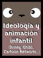 Ideología y animación infantil