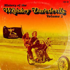 WHISKEY DAREDEVILS - History of the Whiskey Daredevils-Volume 3