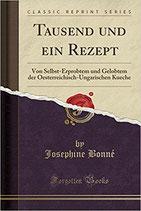 Tausend und ein Rezept Von Selbst-Erprobtem und Gelobtem der Oesterreichisch-Ungarischen Kueche