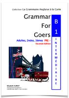 GRAMMAR FOR GOERS B1 PRE-INTERMEDIAIRE (des leçons, des exercices corrigés, les verbes irréguliers les + courants, un test final + une annexe de 18 pages),  est le livre de grammaire anglaise idéal pour franchir un palier de plus en anglais; il est destin