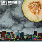 "Rats On Rafts ""The Moon Is Big"""