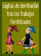 Lógicas de dominación tras los trabajos feminizados