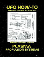 UFO How-To Aerospace Technical Manual Volume III: Plasma Propulsion Systems