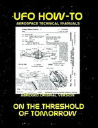 UFO How-To Aerospace Technical Manual Volume XII: On The Threshold Of Tomorrow