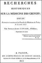 François-Albin LEPAGE (1793-18xx) : Recherches historiques sur LA MÉDECINE DES CHINOIS. Imprimerie de Didot jeune, Paris, 1813, 104 pages.