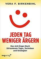 Vera F. Birkenbihl Jeden Tag weniger ärgern, das Anti-Ärger-Buch, 59 konkrete Tipps, Techniken und Strategien, ein absolut empfehlenswertes Buch #lieberfrei
