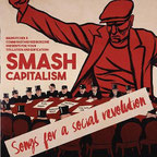 Smash capitalism - Songs for a social revolution