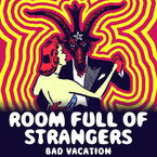 "ROOM FULL OF STRANGERS ""Bad Vacation"""